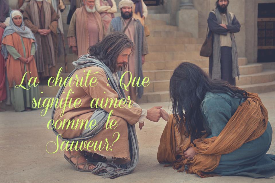 La charité : Que signifie aimer comme le Sauveur?