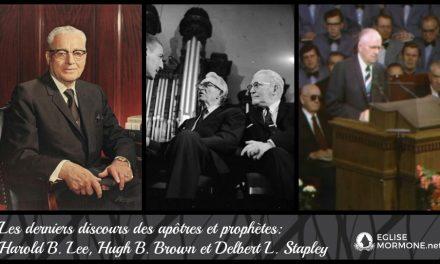 Les derniers témoignages des apôtres et prophètes: Harold B. Lee; Hugh B. Brown; Delbert L. Stapley