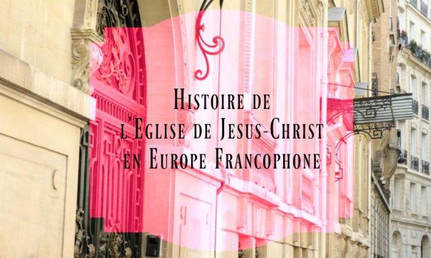 L'histoire de l'Eglise de Jésus-Christ des Saints des Derniers Jours en Europe francophone