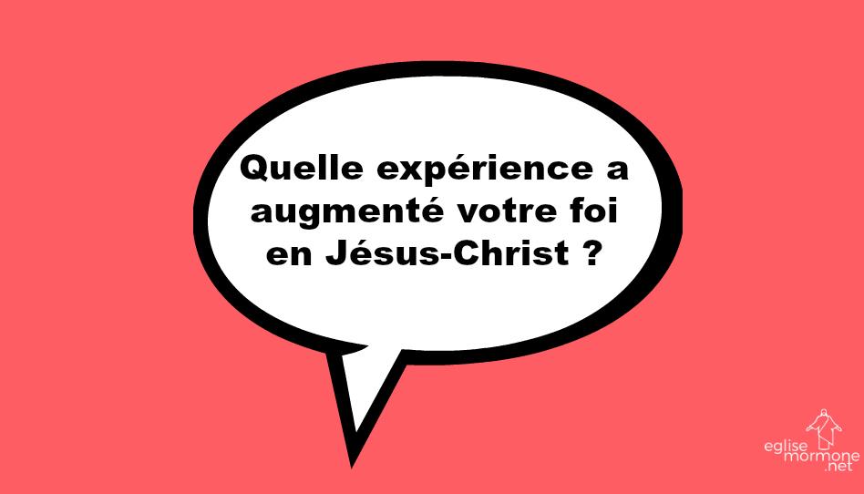 Quelle expérience a augmenté votre foi en Jésus-Christ ?